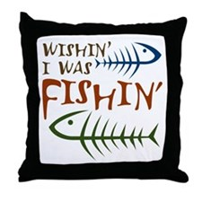 Wishin' I Was Fishin' Throw Pillow
