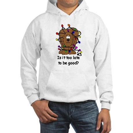 Too late to be good? Hooded Sweatshirt