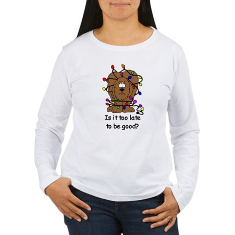 Too late to be good? Women's Long Sleeve T-Shirt