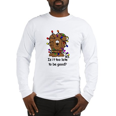 Too late to be good? Long Sleeve T-Shirt