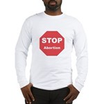 STOP Abortion Long Sleeve T-Shirt