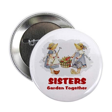 "Sisters Garden Together 2.25"" Button"
