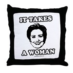 Hillary Clinton: It takes a woman Throw Pillow