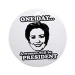 One day a woman will be president Ornament (Round)