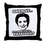 One day a woman will be president Throw Pillow