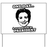 One day a woman will be president Yard Sign