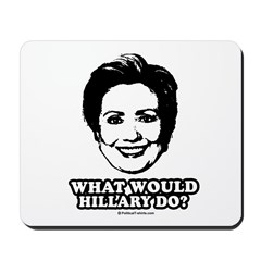 Hillary Clinton: What would Hillary do? Mousepad