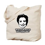 Hillary Clinton: What would Hillary do? Tote Bag