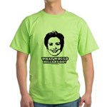Hillary Clinton: What would Hillary do? Green T-Sh