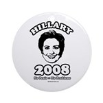 Hillary 2008: No penis no problems Ornament (Round