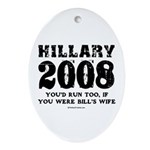 Hillary 2008: You'd run too Oval Ornament