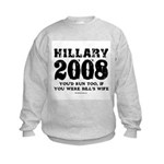 Hillary 2008: You'd run too Kids Sweatshirt