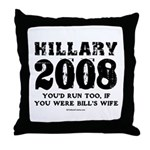 Hillary 2008: You'd run too Throw Pillow