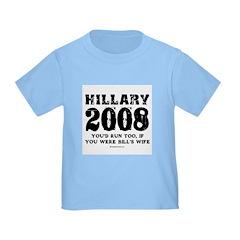 Hillary 2008: You'd run too Toddler T-Shirt