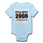 Hillary 2008: You'd run too Infant Bodysuit