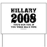 Hillary 2008: You'd run too Yard Sign