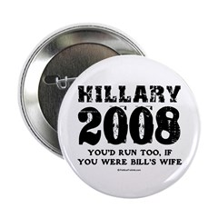 "Hillary 2008: You'd run too 2.25"" Button"