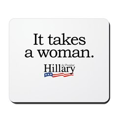 It takes a woman: Hillary 2008 Mousepad