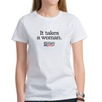 It takes a woman: Hillary 2008 Women's T-Shirt