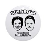 Billary 08: We are the President Ornament (Round)