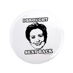 "Hillary 2008: I'm bringin' sexy back 3.5"" Button"