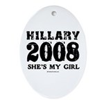 Hillary 2008: She's my girl Oval Ornament