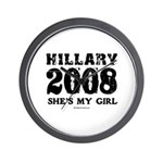 Hillary 2008: She's my girl Wall Clock