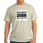 Hillary 2008: She's my girl Light T-Shirt