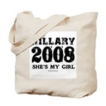 Hillary 2008: She's my girl Tote Bag