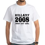 Hillary 2008: She's my girl White T-Shirt