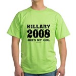 Hillary 2008: She's my girl Green T-Shirt