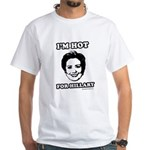 I'm hot for Hillary White T-Shirt