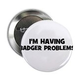 I'm having badger problems 2.25&quot; Button (10 pack)