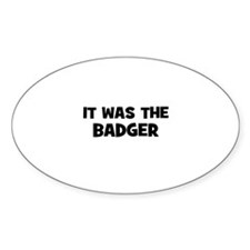 it was the badger Oval Decal