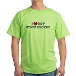 I Love My Stock Broker Green T-Shirt