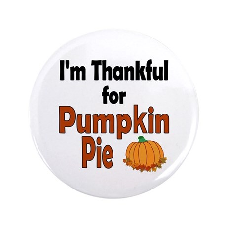 "Thanksgiving Pumpkin Pie 3.5"" Button"