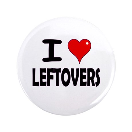 "Thanksgiving Leftovers 3.5"" Button (100 pack)"