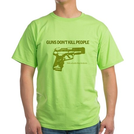 Guns Don't Kill People Green T-Shirt