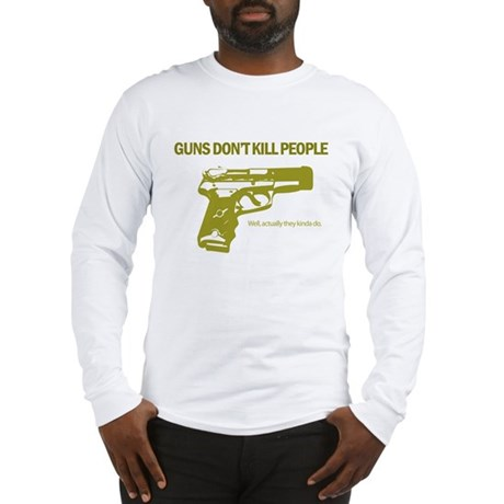 Guns Don't Kill People Long Sleeve T-Shirt