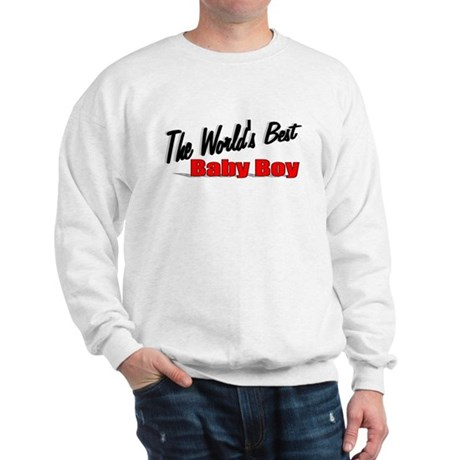 &quot;The World's Best Baby Boy&quot; Sweatshirt