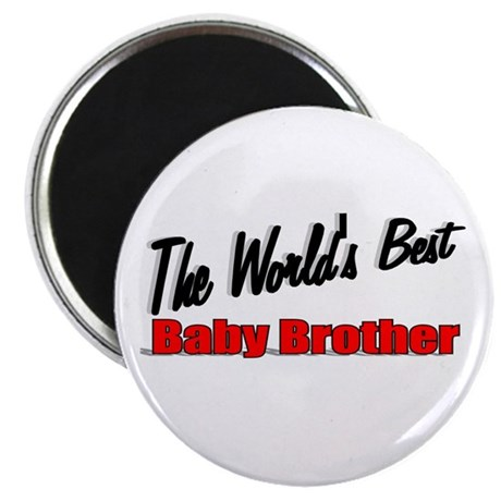 """The World's Best Baby Brother"" Magnet"