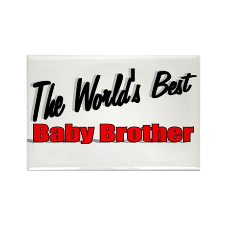 """The World's Best Baby Brother"" Rectangle Magnet"