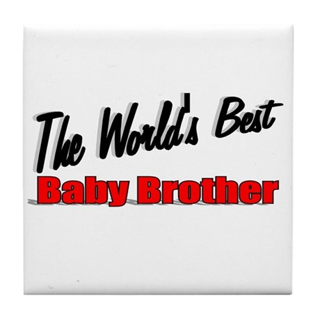 """The World's Best Baby Brother"" Tile Coaster"