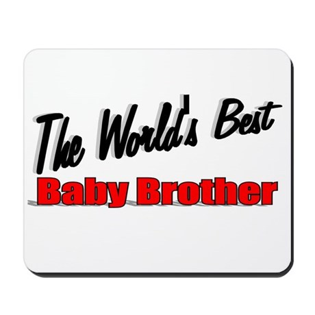 """The World's Best Baby Brother"" Mousepad"