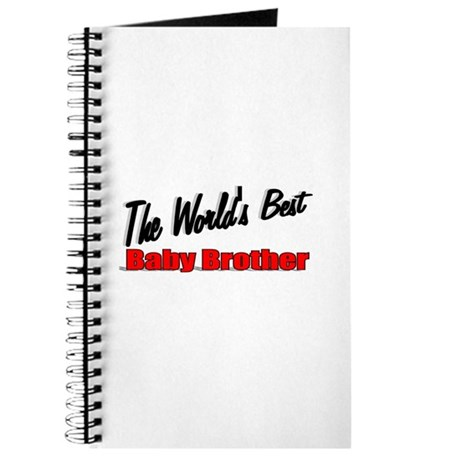 """The World's Best Baby Brother"" Journal"
