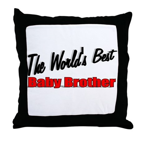 """The World's Best Baby Brother"" Throw Pillow"