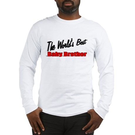 """The World's Best Baby Brother"" Long Sleeve T-Shir"