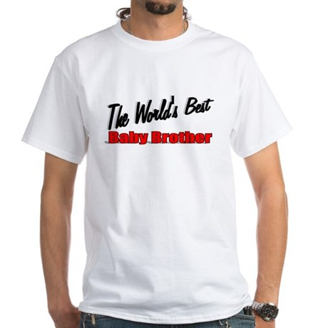 """The World's Best Baby Brother"" White T-Shirt"