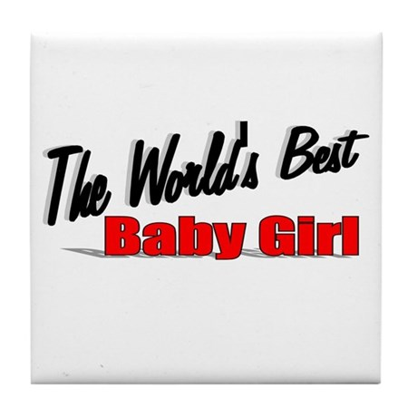 """The World's Best Baby Girl"" Tile Coaster"