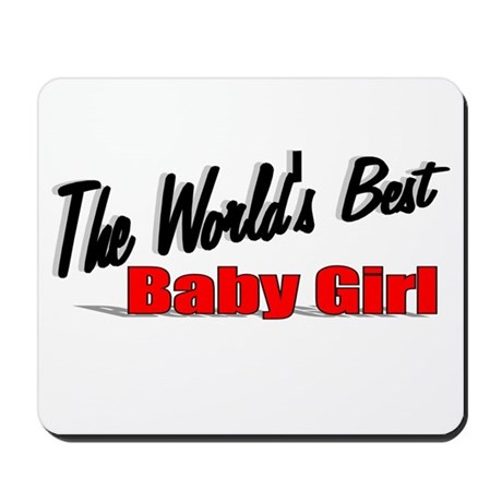 """The World's Best Baby Girl"" Mousepad"